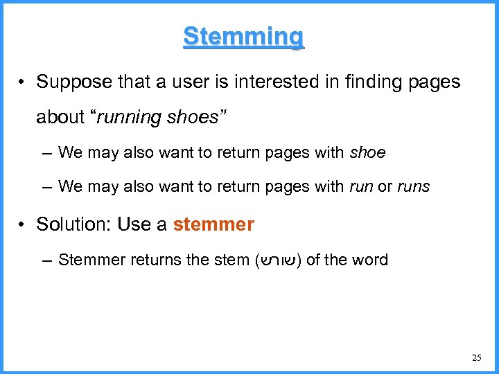 """Stemming • Suppose that a user is interested in finding pages about """"running shoes"""""""