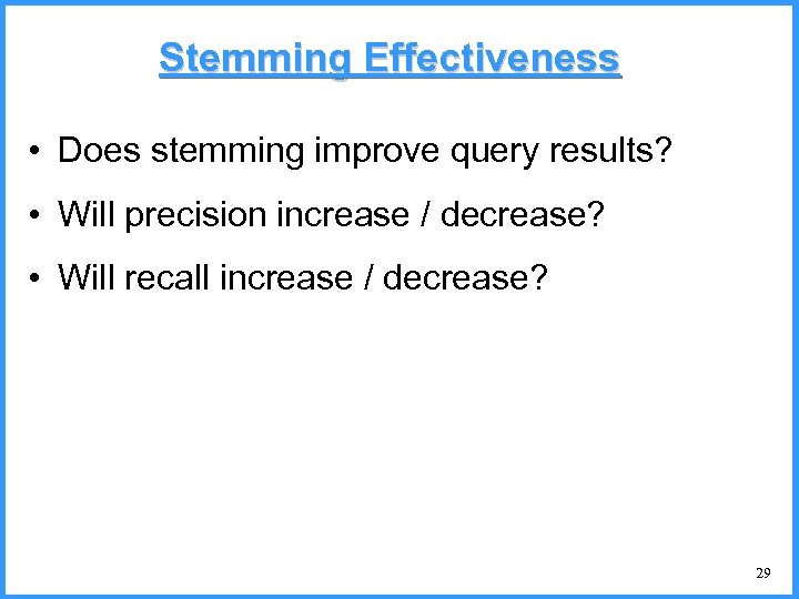Stemming Effectiveness • Does stemming improve query results? • Will precision increase / decrease?