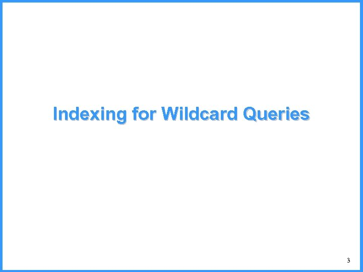 Indexing for Wildcard Queries 3