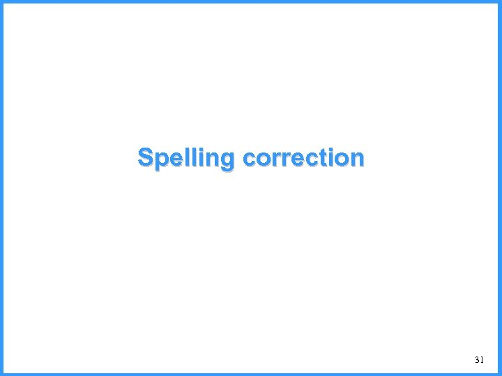Spelling correction 31