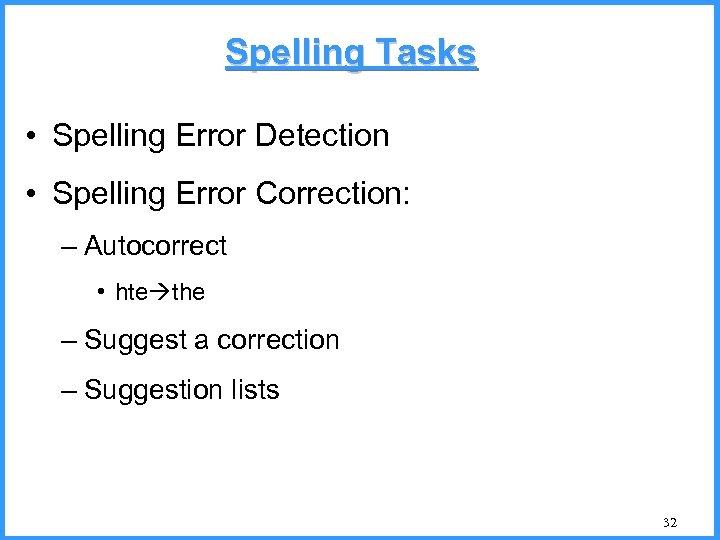 Spelling Tasks • Spelling Error Detection • Spelling Error Correction: – Autocorrect • hte