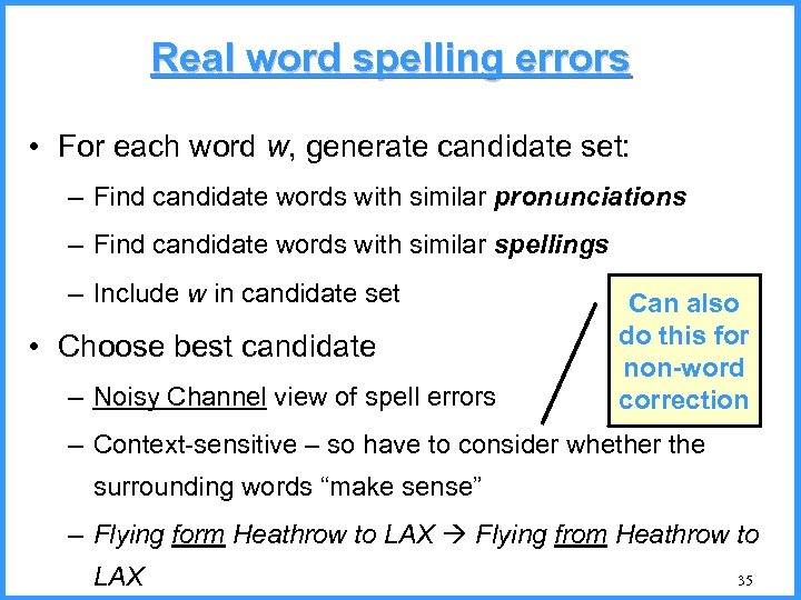 Real word spelling errors • For each word w, generate candidate set: – Find