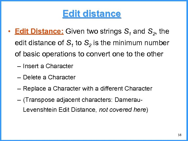 Edit distance • Edit Distance: Given two strings S 1 and S 2, the
