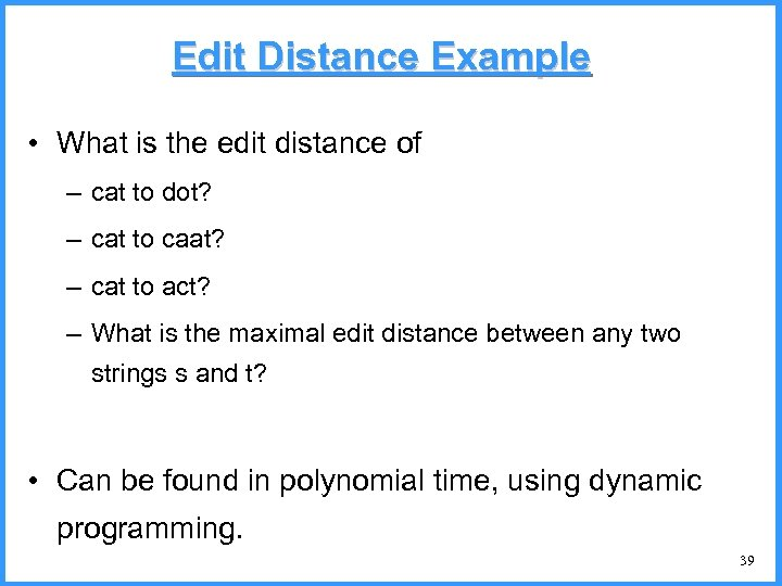Edit Distance Example • What is the edit distance of – cat to dot?