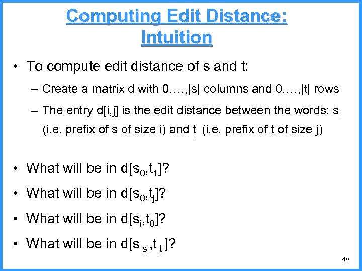 Computing Edit Distance: Intuition • To compute edit distance of s and t: –