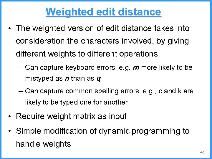 Weighted edit distance • The weighted version of edit distance takes into consideration the