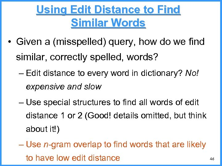 Using Edit Distance to Find Similar Words • Given a (misspelled) query, how do