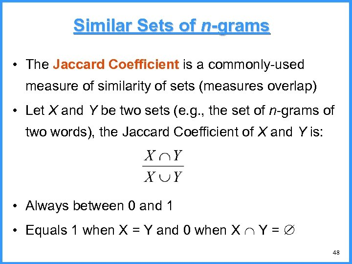 Similar Sets of n-grams • The Jaccard Coefficient is a commonly-used measure of similarity