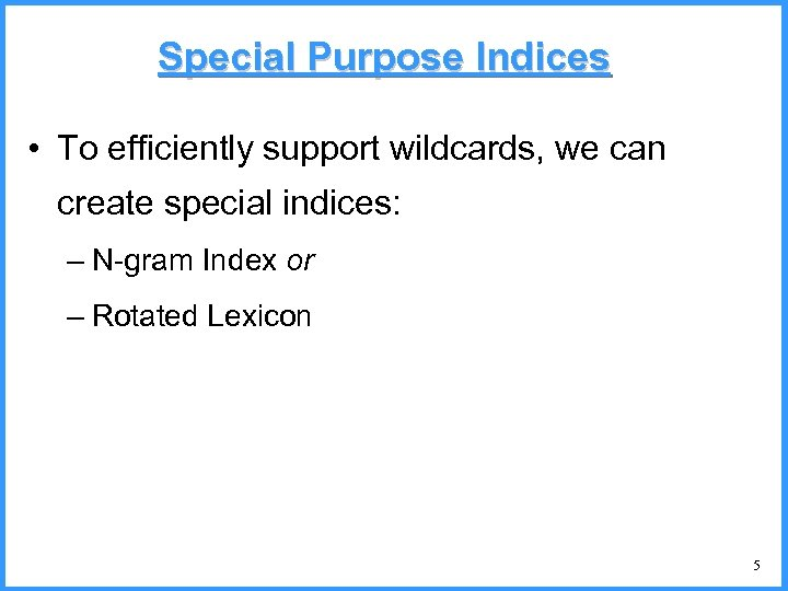 Special Purpose Indices • To efficiently support wildcards, we can create special indices: –