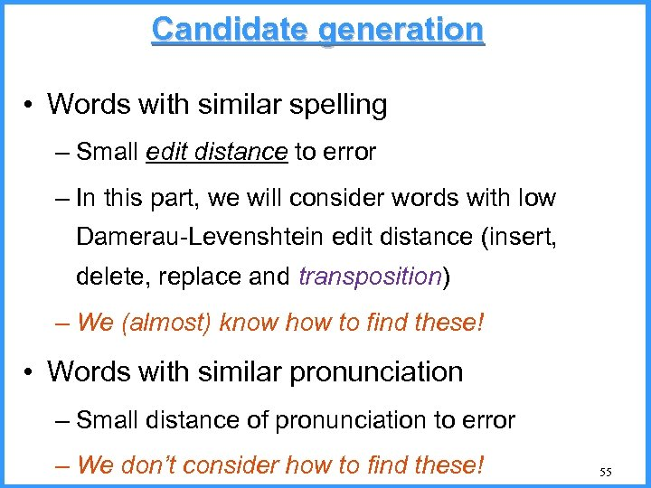 Candidate generation • Words with similar spelling – Small edit distance to error –
