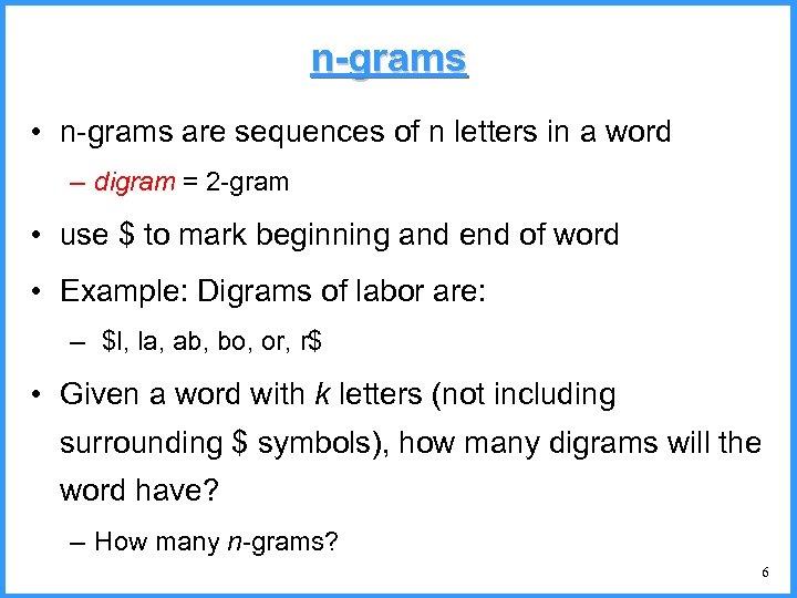 n-grams • n-grams are sequences of n letters in a word – digram =