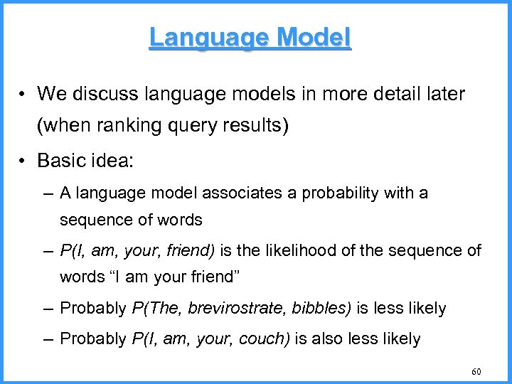 Language Model • We discuss language models in more detail later (when ranking query
