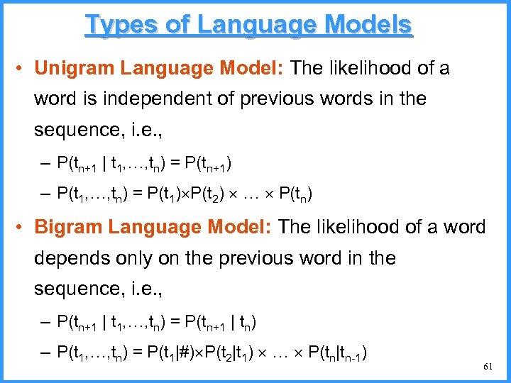 Types of Language Models • Unigram Language Model: The likelihood of a word is