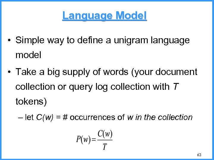 Language Model • Simple way to define a unigram language model • Take a
