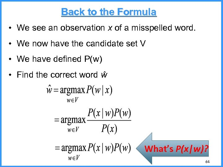 Back to the Formula • We see an observation x of a misspelled word.