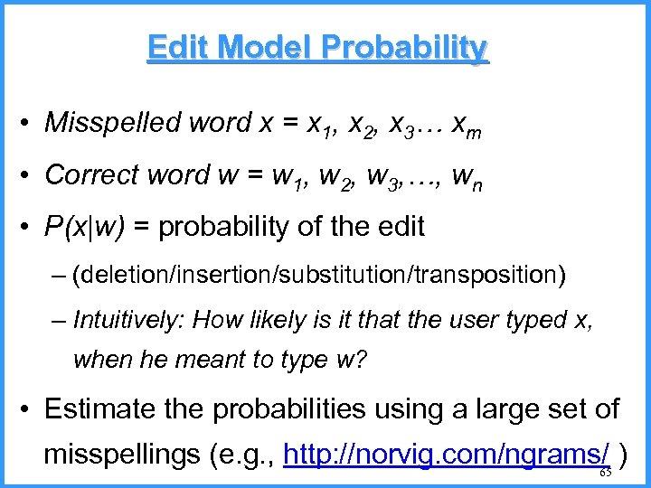 Edit Model Probability • Misspelled word x = x 1, x 2, x 3…