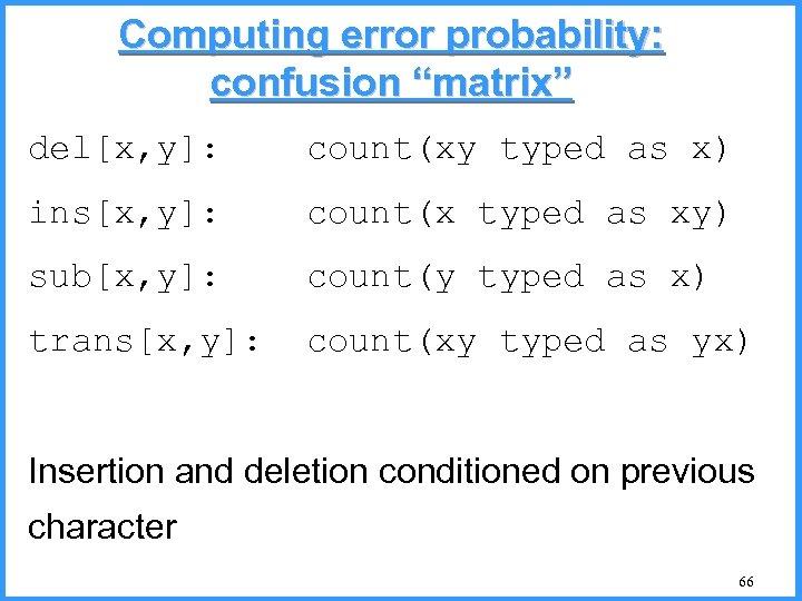 """Computing error probability: confusion """"matrix"""" del[x, y]: count(xy typed as x) ins[x, y]: count(x"""