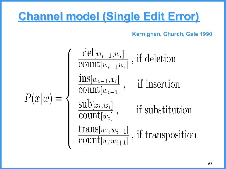 Channel model (Single Edit Error) Kernighan, Church, Gale 1990 68