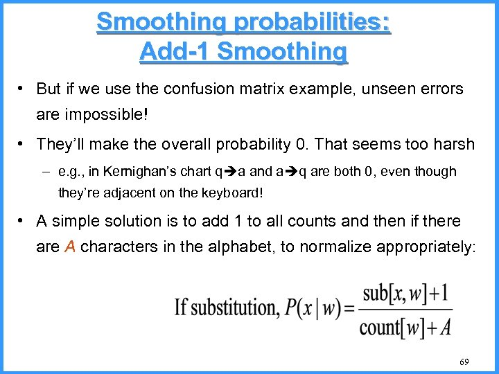 Smoothing probabilities: Add-1 Smoothing • But if we use the confusion matrix example, unseen
