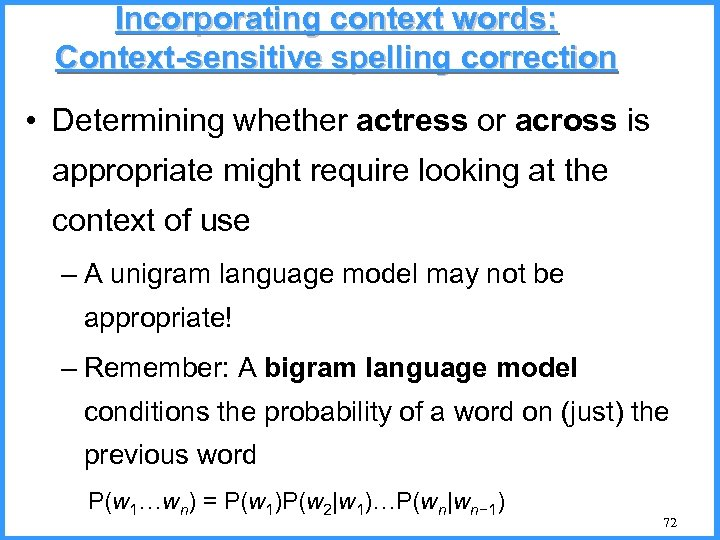 Incorporating context words: Context-sensitive spelling correction • Determining whether actress or across is appropriate