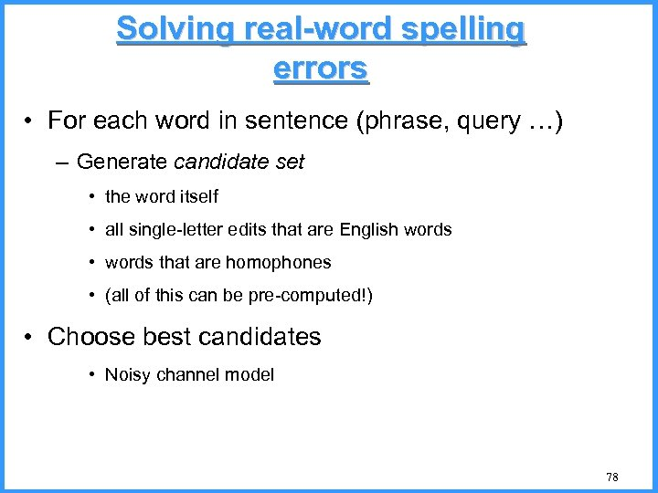 Solving real-word spelling errors • For each word in sentence (phrase, query …) –