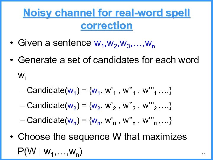 Noisy channel for real-word spell correction • Given a sentence w 1, w 2,