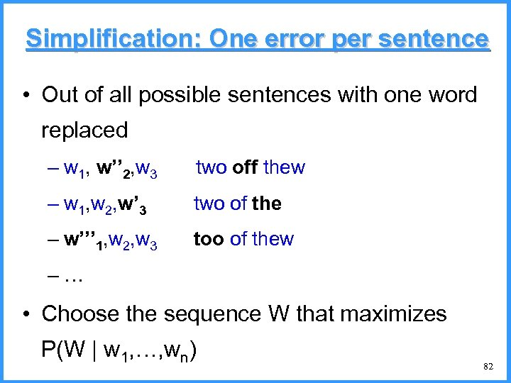 Simplification: One error per sentence • Out of all possible sentences with one word