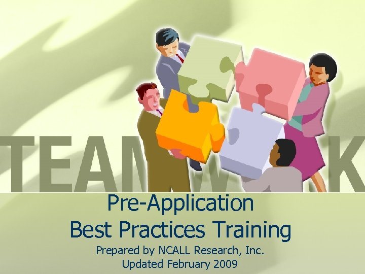 Pre-Application Best Practices Training Prepared by NCALL Research, Inc. Updated February 2009