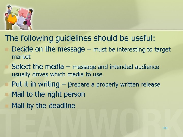 The following guidelines should be useful: n Decide on the message – must be
