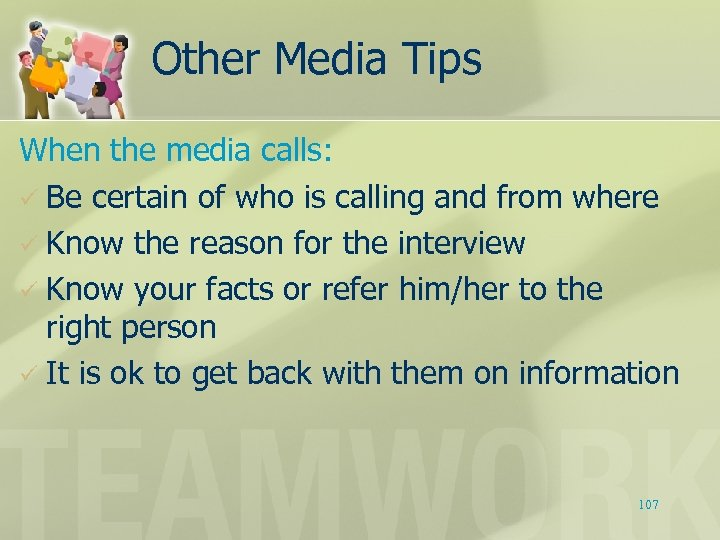 Other Media Tips When the media calls: ü Be certain of who is calling
