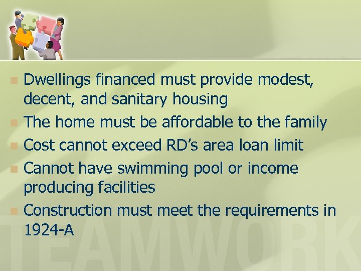 Dwellings financed must provide modest, decent, and sanitary housing n The home must be