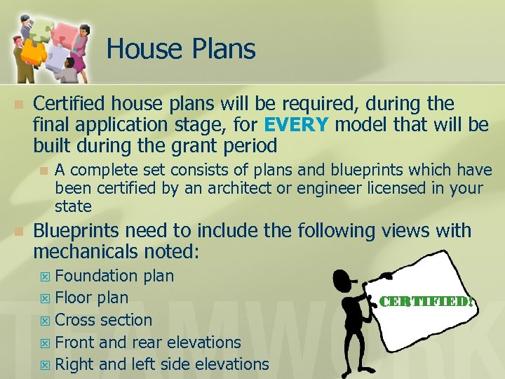 House Plans n Certified house plans will be required, during the final application stage,