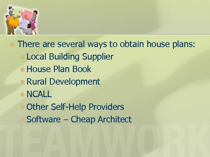 n There are several ways to obtain house plans: n Local Building Supplier n