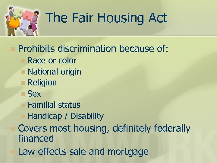 The Fair Housing Act n Prohibits discrimination because of: Race or color n National