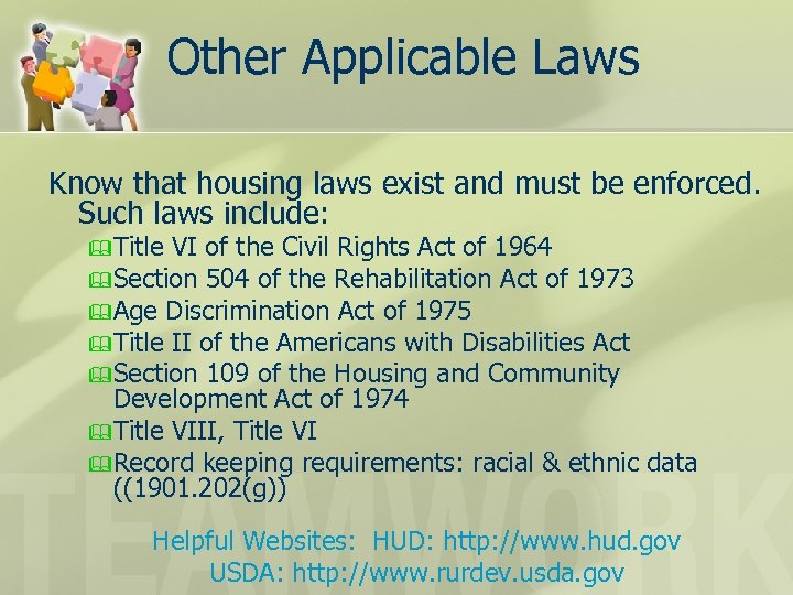Other Applicable Laws Know that housing laws exist and must be enforced. Such laws