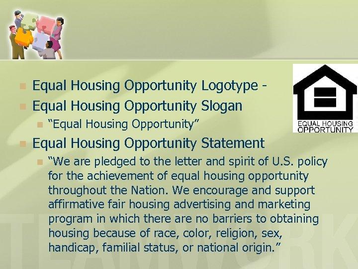 "n n Equal Housing Opportunity Logotype Equal Housing Opportunity Slogan n n ""Equal Housing"