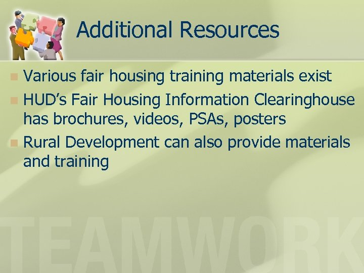 Additional Resources Various fair housing training materials exist n HUD's Fair Housing Information Clearinghouse