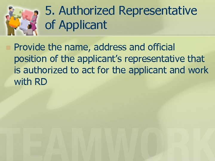5. Authorized Representative of Applicant n Provide the name, address and official position of