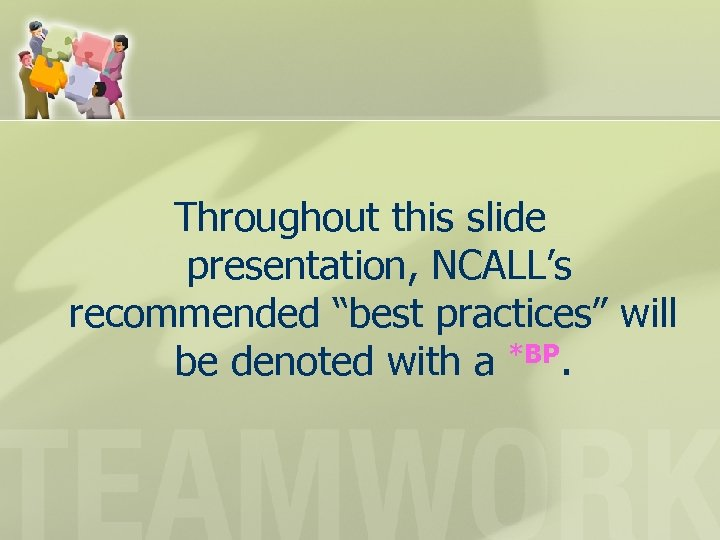 """Throughout this slide presentation, NCALL's recommended """"best practices"""" will be denoted with a *BP."""