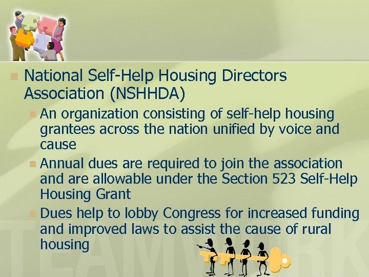n National Self-Help Housing Directors Association (NSHHDA) An organization consisting of self-help housing grantees