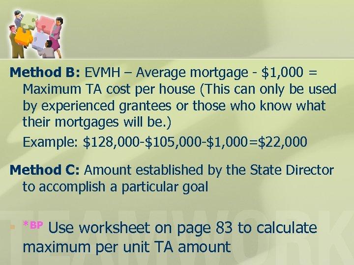 Method B: EVMH – Average mortgage - $1, 000 = Maximum TA cost per
