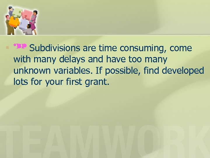 n Subdivisions are time consuming, come with many delays and have too many unknown