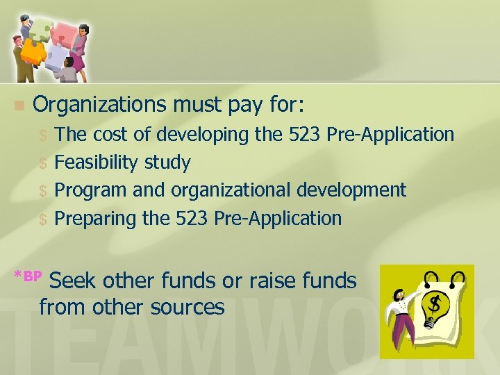n Organizations must pay for: $ $ The cost of developing the 523 Pre-Application