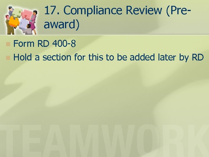 17. Compliance Review (Preaward) Form RD 400 -8 n Hold a section for this