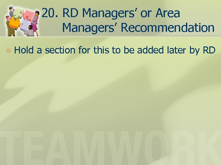20. RD Managers' or Area Managers' Recommendation n Hold a section for this to