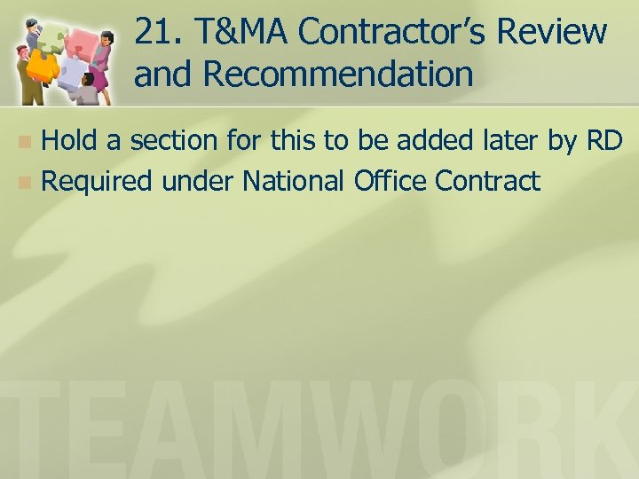 21. T&MA Contractor's Review and Recommendation Hold a section for this to be added