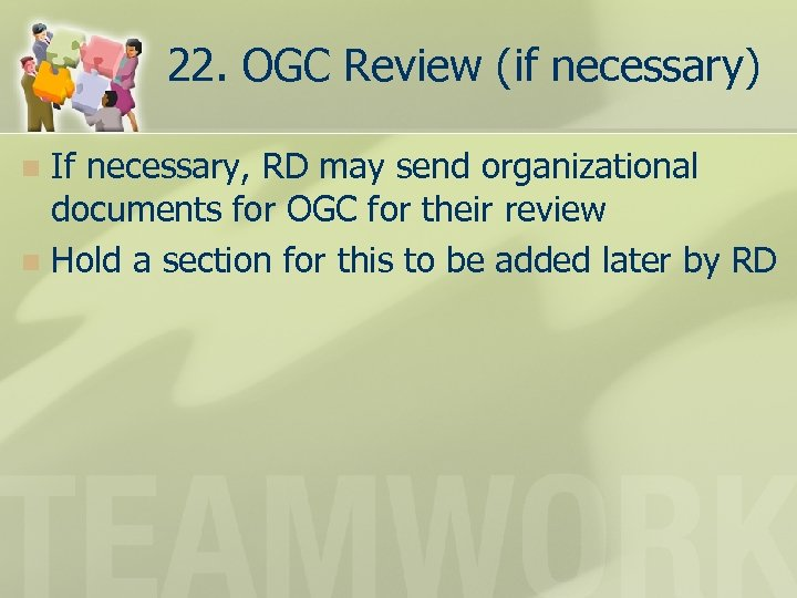 22. OGC Review (if necessary) If necessary, RD may send organizational documents for OGC