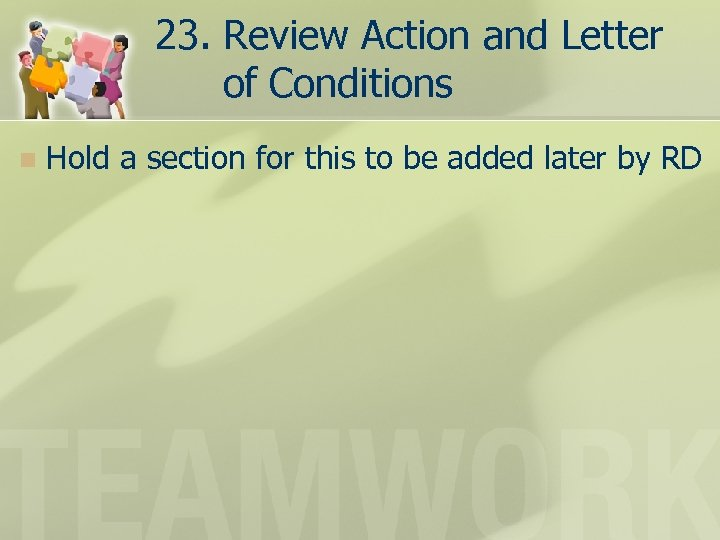 23. Review Action and Letter of Conditions n Hold a section for this to