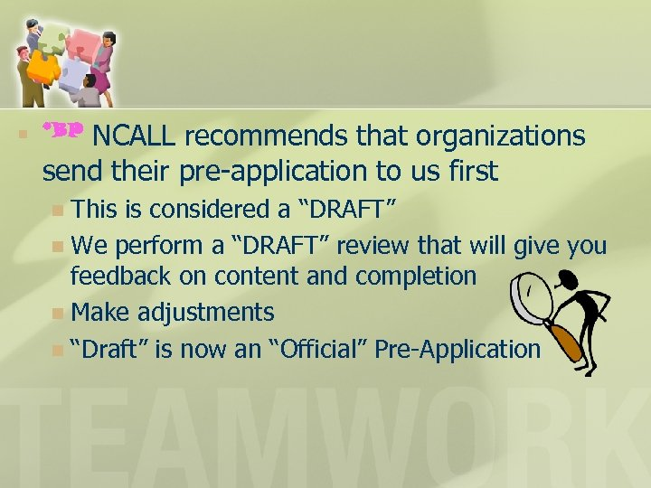 n NCALL recommends that organizations send their pre-application to us first *BP This is
