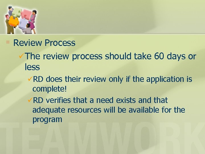 § Review Process üThe review process should take 60 days or less üRD does